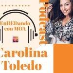 Podcast EnREDando con MOA EntrevistaCarolina Toledo